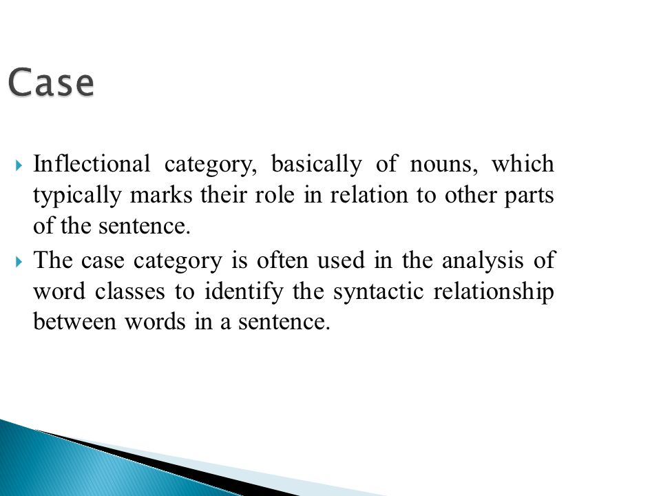 Case Inflectional category, basically of nouns, which typically marks their role in relation to other parts of the sentence.