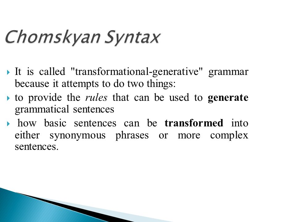 Chomskyan Syntax It is called transformational-generative grammar because it attempts to do two things:
