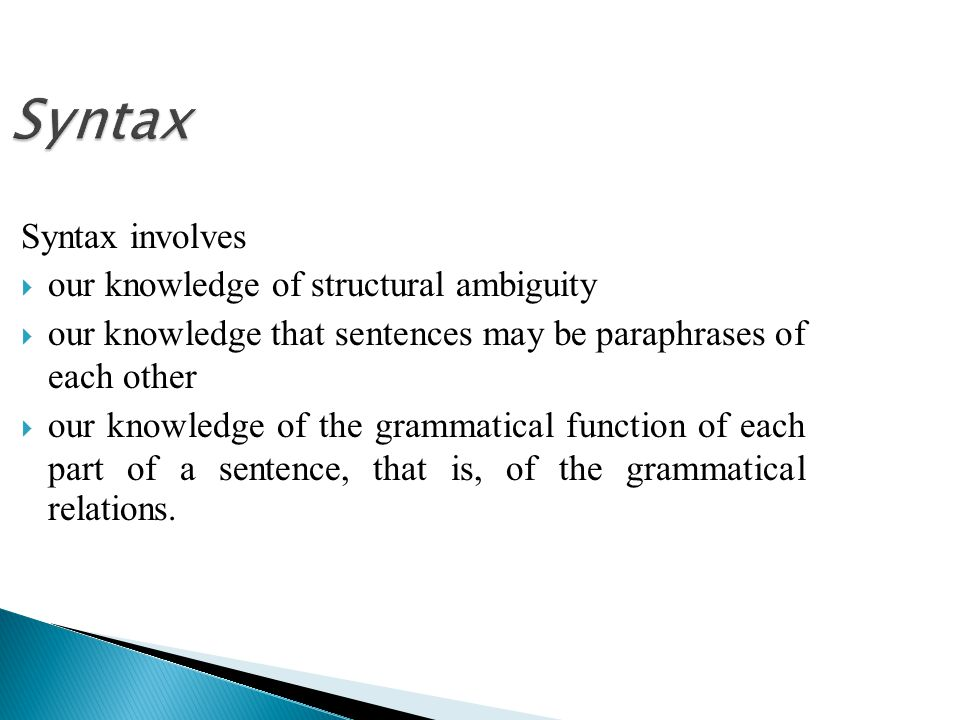 Syntax Syntax involves our knowledge of structural ambiguity