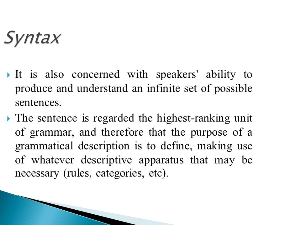 Syntax It is also concerned with speakers ability to produce and understand an infinite set of possible sentences.