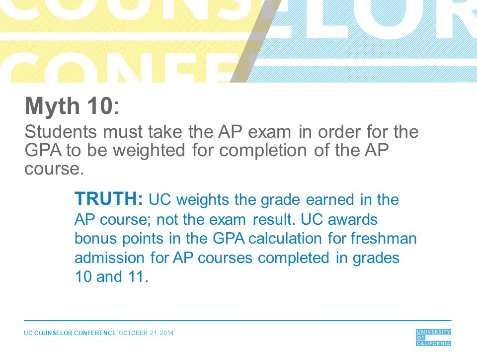 Myth 10: Students must take the AP exam in order for the GPA to be weighted for completion of the AP course.