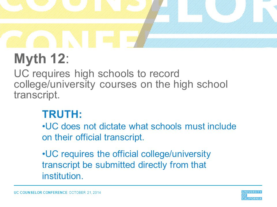 Myth 12: UC requires high schools to record college/university courses on the high school transcript.