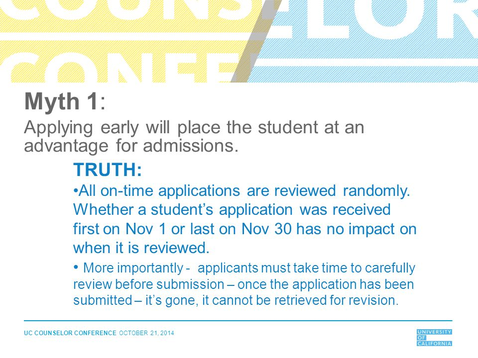Myth 1: Applying early will place the student at an advantage for admissions. TRUTH: All on-time applications are reviewed randomly.