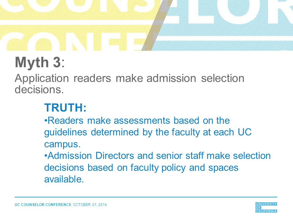 Myth 3: Application readers make admission selection decisions. TRUTH:
