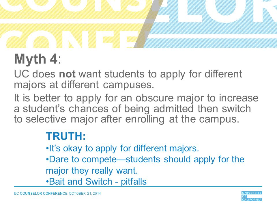 Myth 4: UC does not want students to apply for different majors at different campuses.