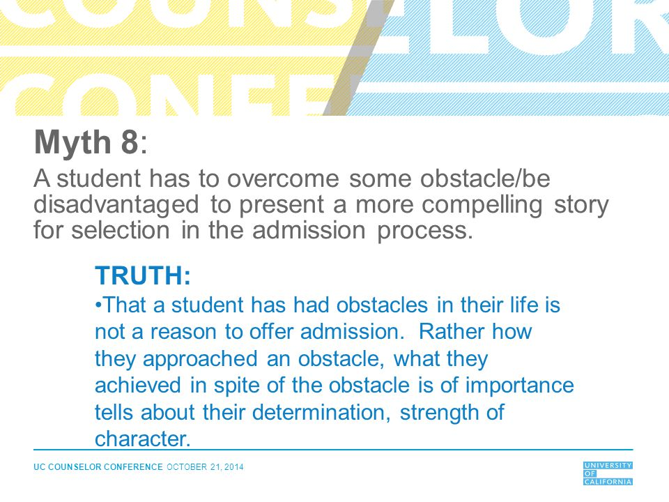 Myth 8: A student has to overcome some obstacle/be disadvantaged to present a more compelling story for selection in the admission process.