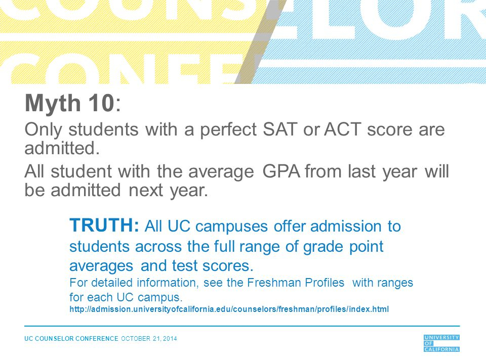 Myth 10: Only students with a perfect SAT or ACT score are admitted.