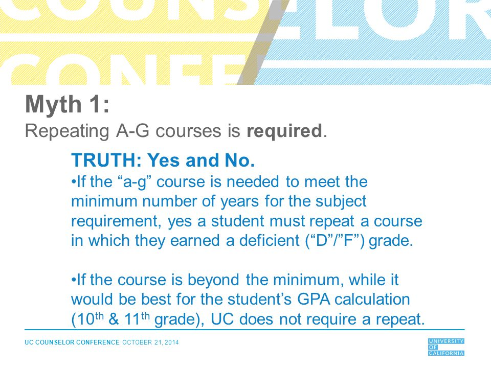 Myth 1: Repeating A-G courses is required. TRUTH: Yes and No.