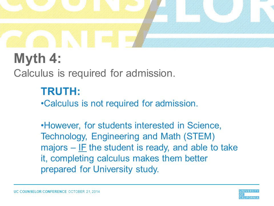 Myth 4: Calculus is required for admission. TRUTH: