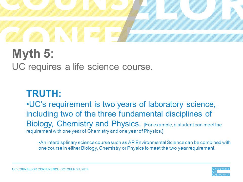 Myth 5: UC requires a life science course. TRUTH: