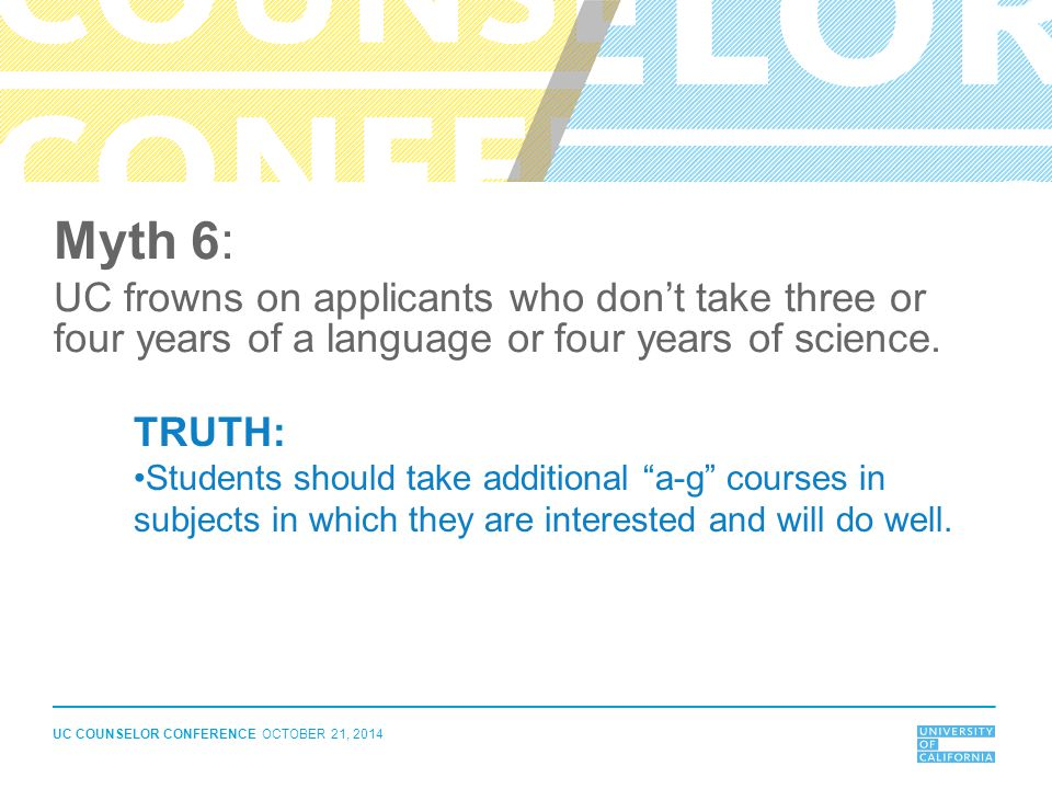 Myth 6: UC frowns on applicants who don't take three or four years of a language or four years of science.