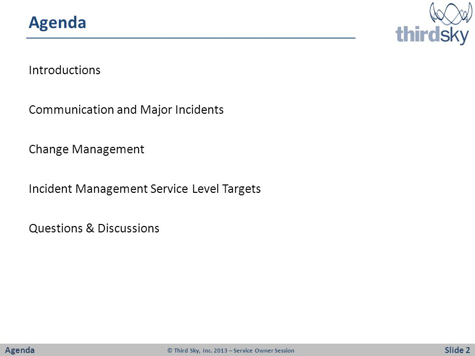 Agenda Introductions Communication and Major Incidents Change Management Incident Management Service Level Targets Questions & Discussions