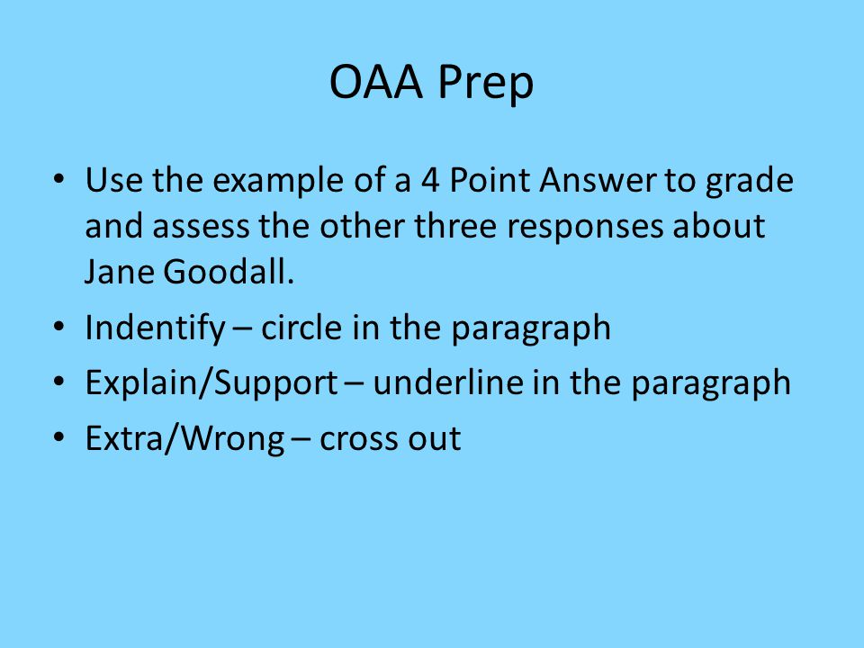 OAA Prep Use the example of a 4 Point Answer to grade and assess the other three responses about Jane Goodall.