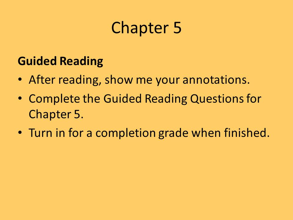 Chapter 5 Guided Reading After reading, show me your annotations.