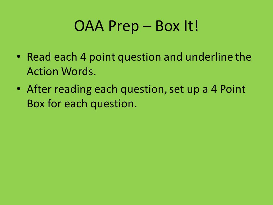 OAA Prep – Box It. Read each 4 point question and underline the Action Words.