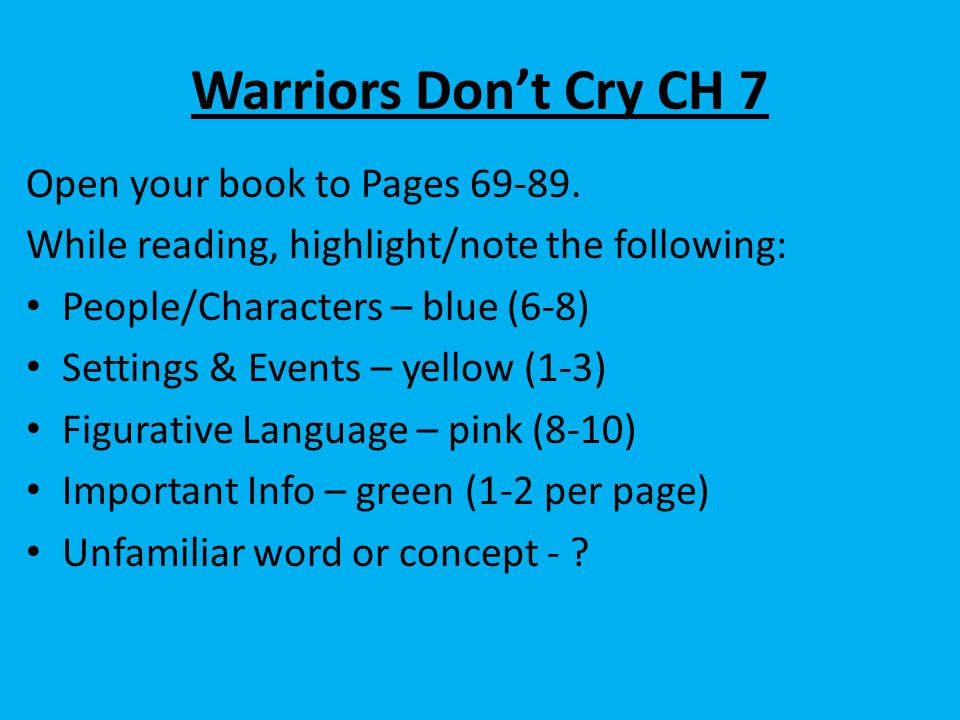 Warriors Don't Cry CH 7 Open your book to Pages 69-89.