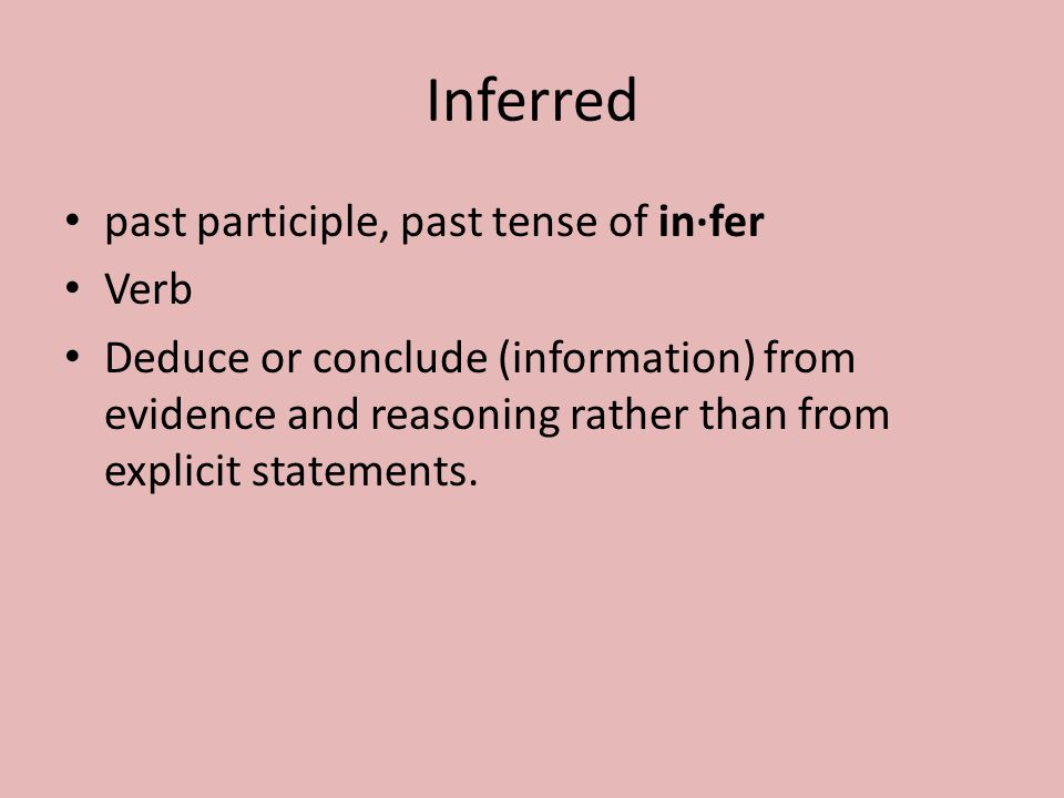 Inferred past participle, past tense of in·fer Verb