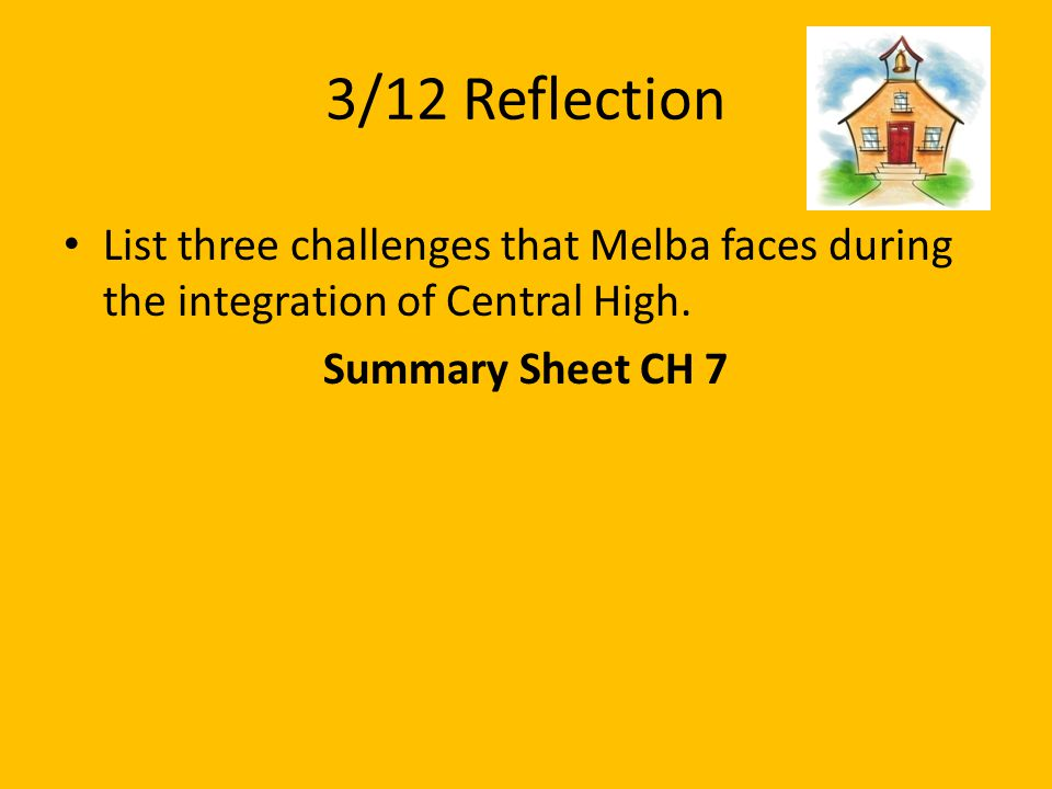 3/12 Reflection List three challenges that Melba faces during the integration of Central High.