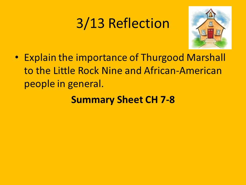3/13 Reflection Explain the importance of Thurgood Marshall to the Little Rock Nine and African-American people in general.