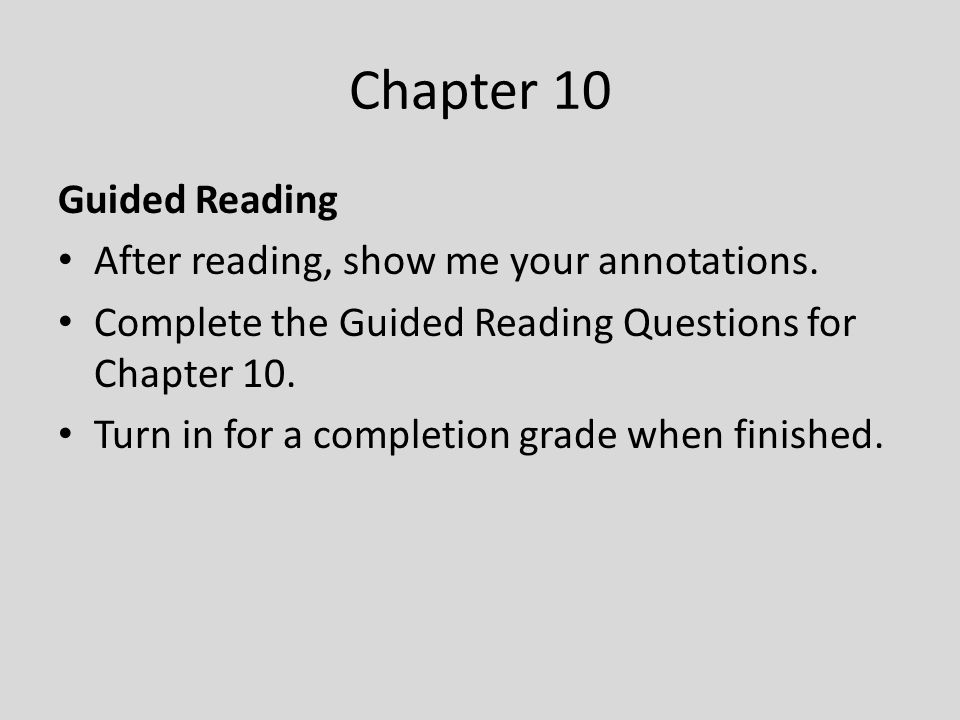 Chapter 10 Guided Reading After reading, show me your annotations.