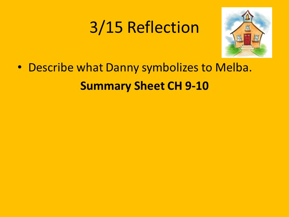 3/15 Reflection Describe what Danny symbolizes to Melba.