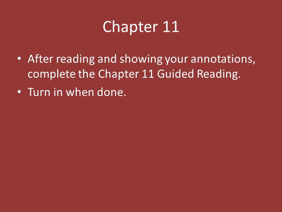 Chapter 11 After reading and showing your annotations, complete the Chapter 11 Guided Reading.
