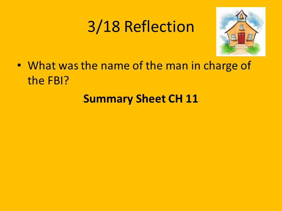 3/18 Reflection What was the name of the man in charge of the FBI
