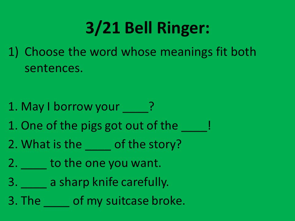 3/21 Bell Ringer: Choose the word whose meanings fit both sentences.