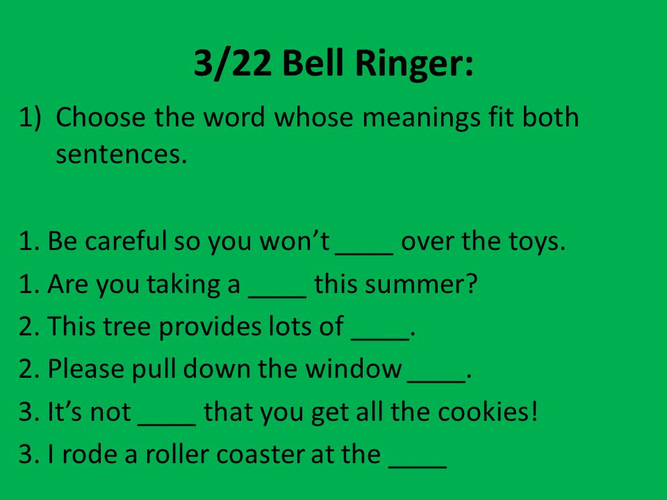 3/22 Bell Ringer: Choose the word whose meanings fit both sentences.