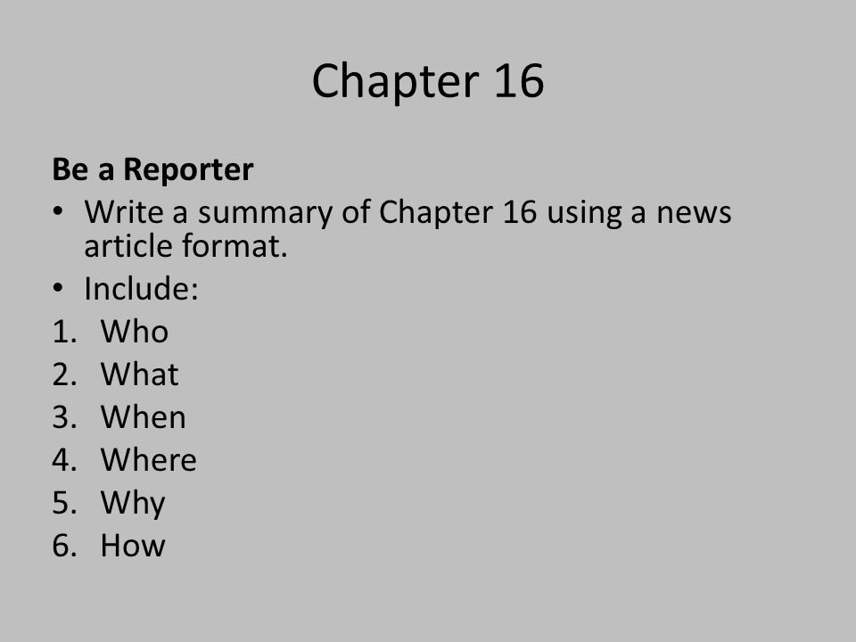 Chapter 16 Be a Reporter. Write a summary of Chapter 16 using a news article format. Include: Who.