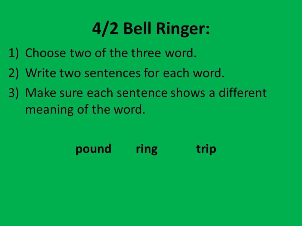 4/2 Bell Ringer: Choose two of the three word.