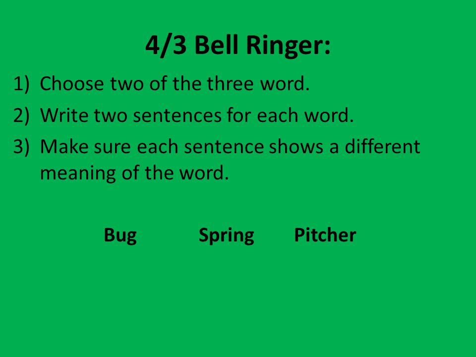 4/3 Bell Ringer: Choose two of the three word.