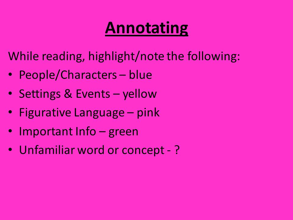 Annotating While reading, highlight/note the following: