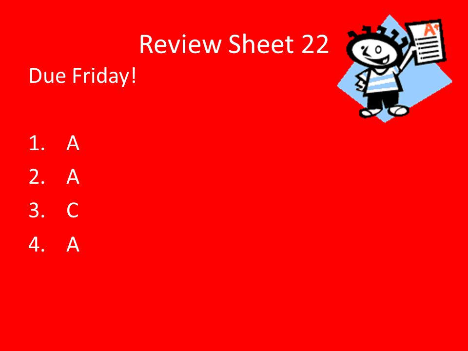 Review Sheet 22 Due Friday! A C
