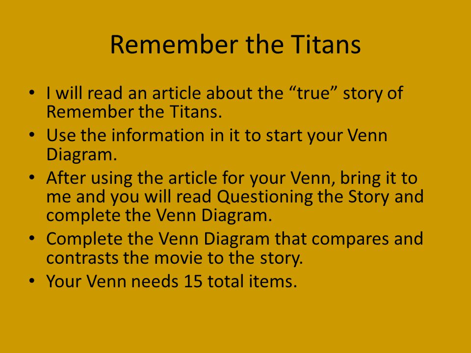 Remember the Titans I will read an article about the true story of Remember the Titans. Use the information in it to start your Venn Diagram.