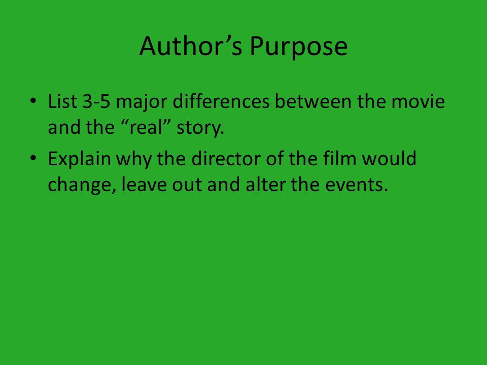 Author's Purpose List 3-5 major differences between the movie and the real story.