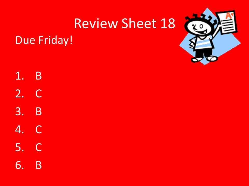Review Sheet 18 Due Friday! B C