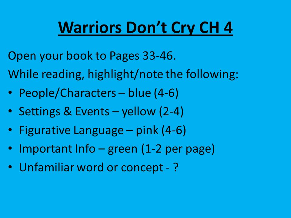 Warriors Don't Cry CH 4 Open your book to Pages 33-46.
