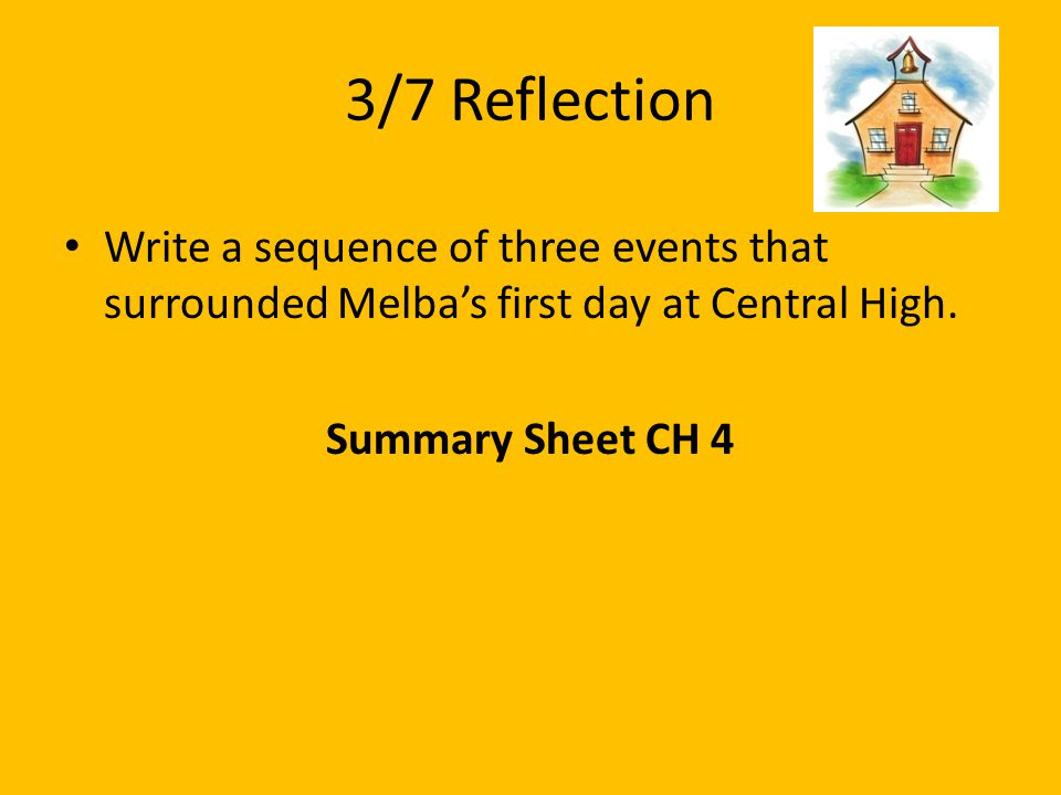 3/7 Reflection Write a sequence of three events that surrounded Melba's first day at Central High.