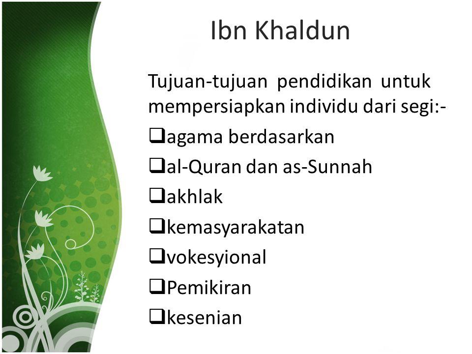 Ibn Khaldun Tujuan-tujuan pendidikan untuk mempersiapkan individu dari segi:- agama berdasarkan.
