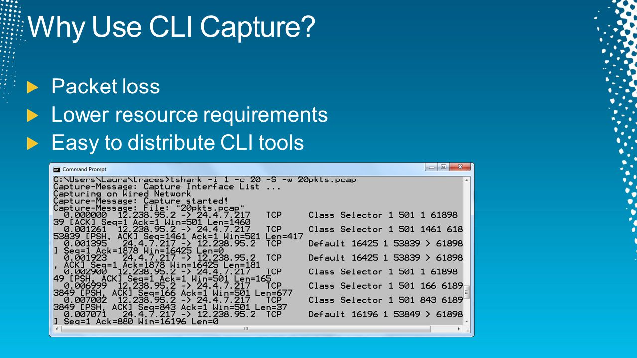 Why Use CLI Capture Packet loss Lower resource requirements