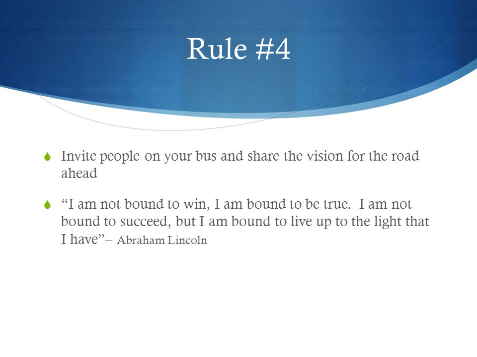 Rule #4 Invite people on your bus and share the vision for the road ahead.