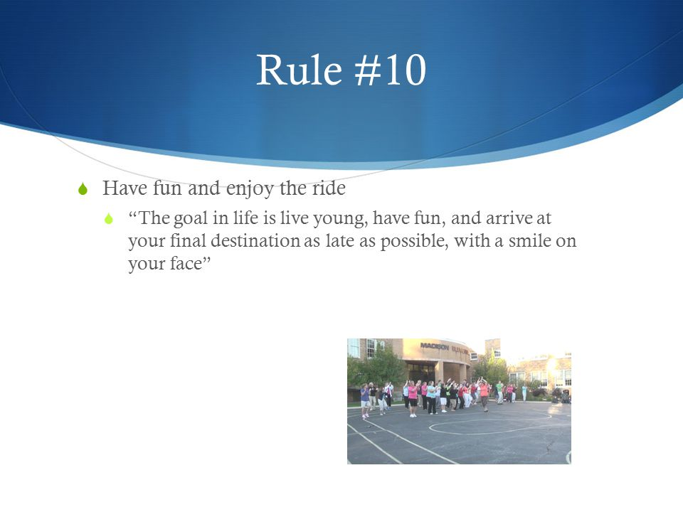 Rule #10 Have fun and enjoy the ride