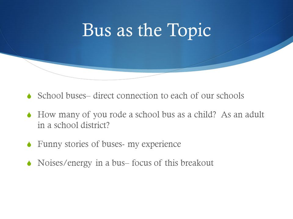 Bus as the Topic School buses– direct connection to each of our schools.