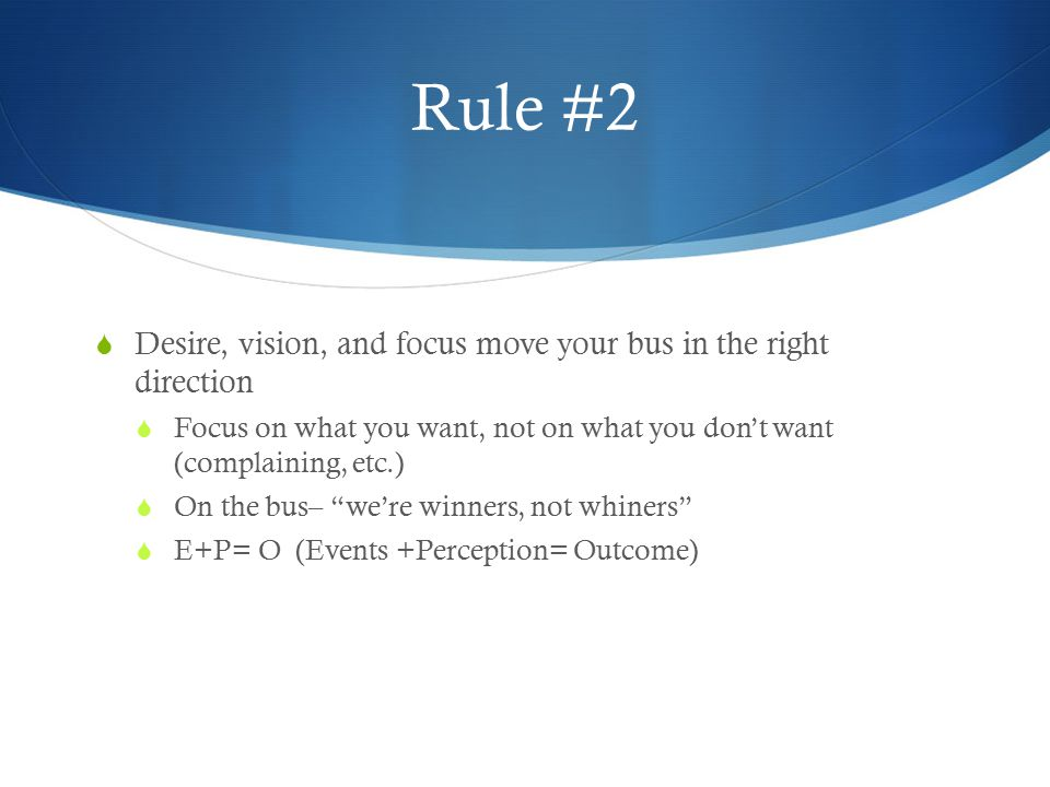 Rule #2 Desire, vision, and focus move your bus in the right direction