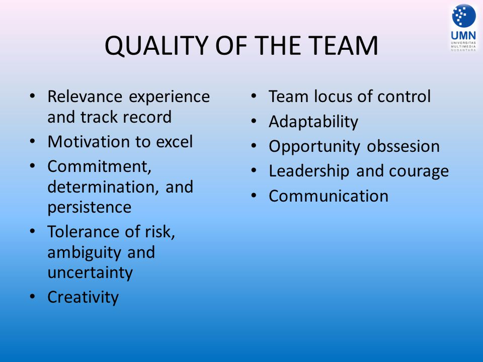 QUALITY OF THE TEAM Relevance experience and track record