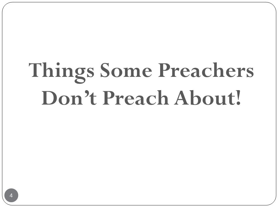 Things Some Preachers Don't Preach About!