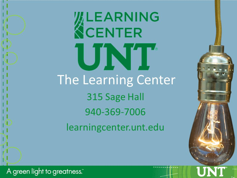 The Learning Center 315 Sage Hall 940-369-7006 learningcenter.unt.edu