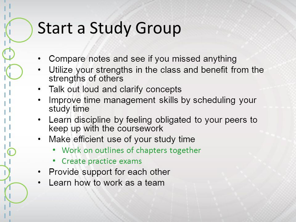 Start a Study Group Compare notes and see if you missed anything