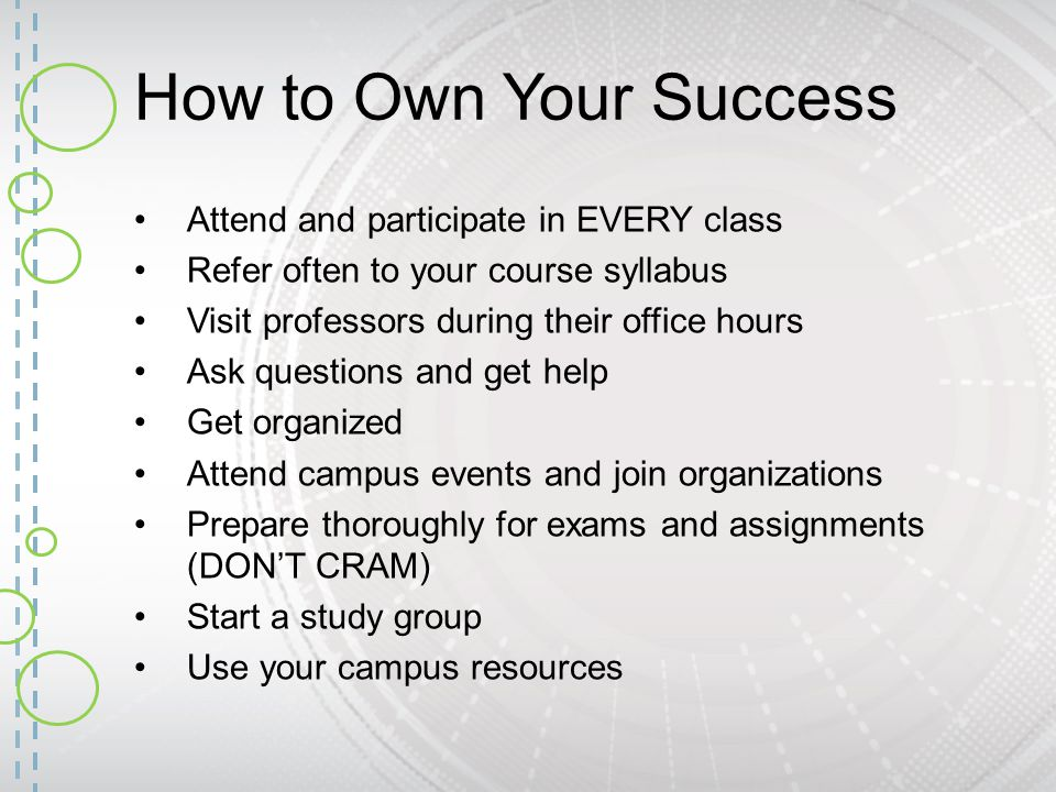 How to Own Your Success Attend and participate in EVERY class